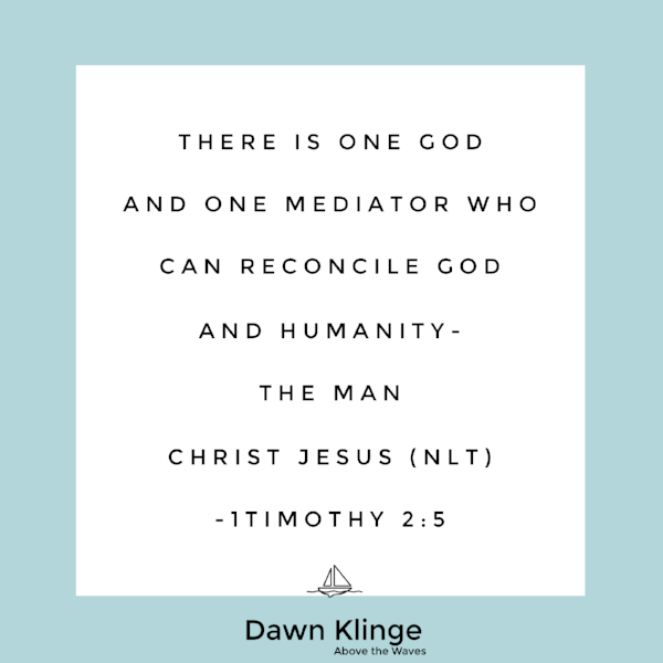 There is one God and one Mediator who can reconcile God and humanity