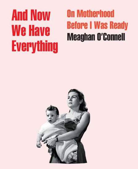 Book Review: And Now We Have Everything, Meaghan O'Connell - The Globe and Mail.