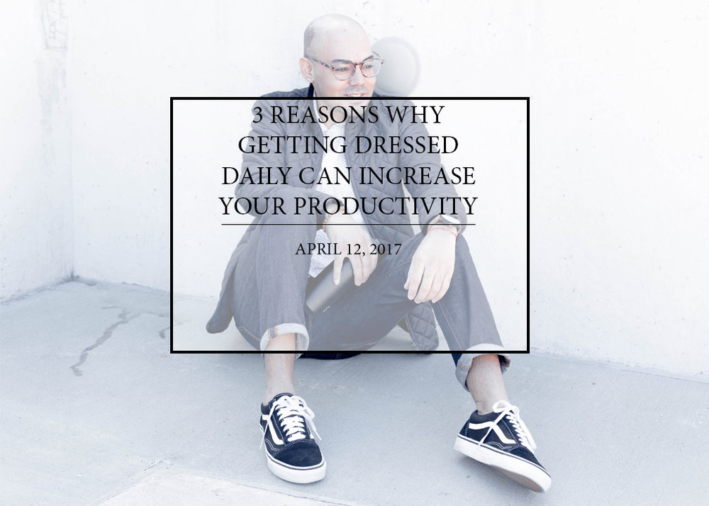 3-reasons-why-getting-dressed-daily-can-increase-your-productivity.jpg