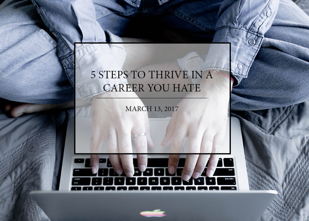 5-steps-to-thrive-in-a-career-you-hate.jpg