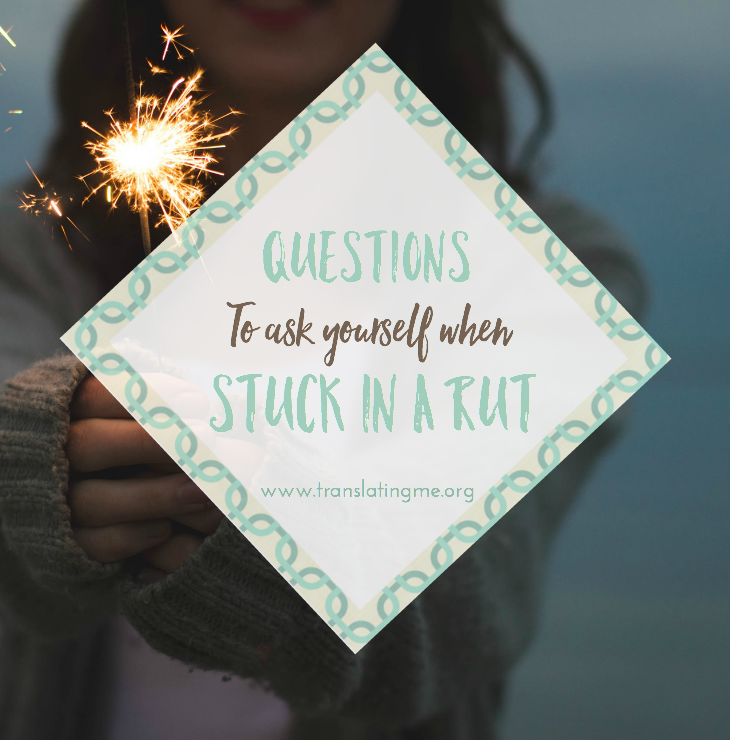 Questions to ask yourself when stuck in a rut