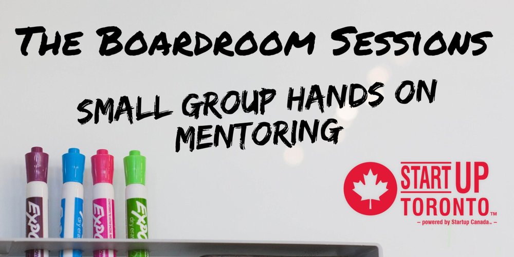 Major Solutions & Startup Toronto present The Boardroom Sessions - Small Group Mentoring for Startups and Small businesses in Toronto