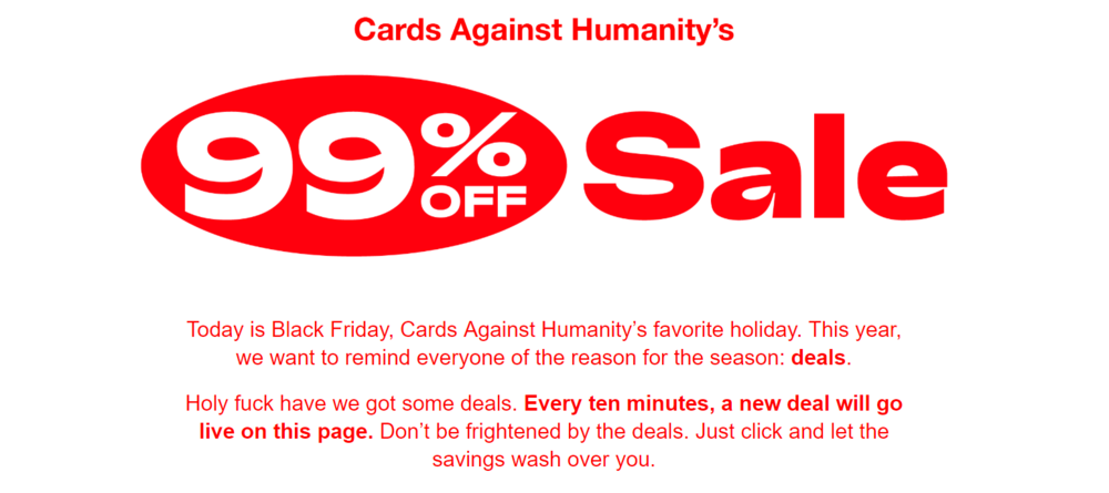 Cards Against Humanity held a satirical campaign offering 99% off of all items.