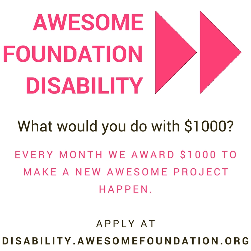 "Image description: In pink ""AWESOME FOUNDATION DISABILITY"" in block text with the Awesome Foundation logo on the right (fast forward sign). Underneath in black text ""What would you do with $1000?"" Underneath in pink block text ""EVERY MONTH WE AWARD $1000 TO MAKE A NEW AWESOME PROJECT HAPPEN."" In black block text ""APPLY AT  DISABILITY.AWESOMEFOUNDATION.ORG """