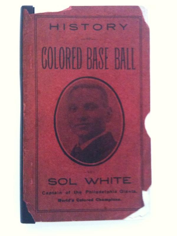 Sol White. History of Colored Baseball, First Edition, 1907