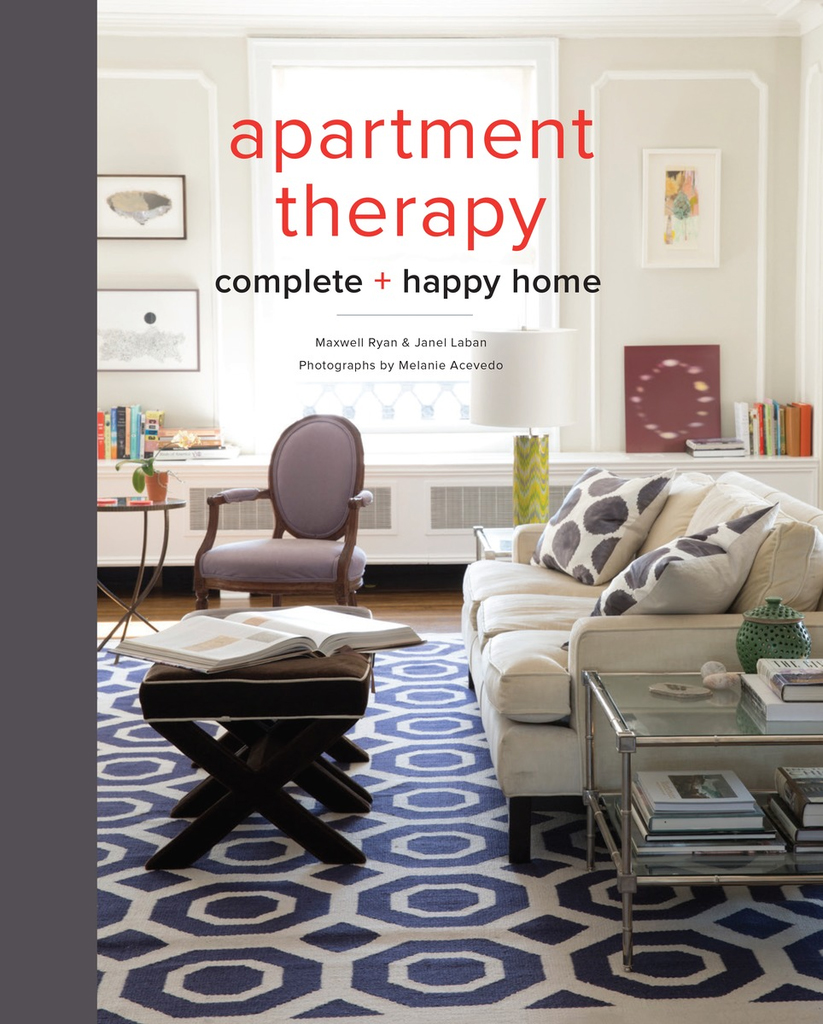 Apartment Therapy Complete + Happy Home, by Maxwell Ryan and Janel Laban