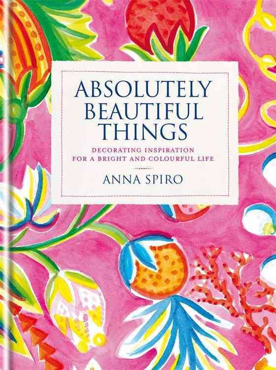 Absolutely Beautiful Things, by Anna Spiro