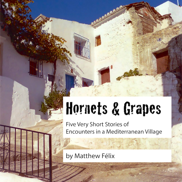 Podcast Hornets and Grapes: Five Very Short Stories of Encounters in a Mediterranean Village by Matthew Félix
