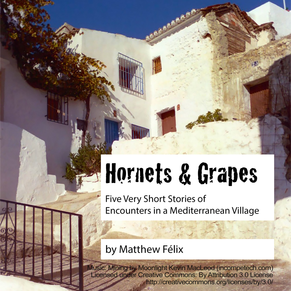 "Podcast ""Hornets and Grapes: Five Very Short Stories of Encounters in a Mediterranean Village"" by Matthew Félix When Matthew retreated to an isolated mountain village in Spain, he was looking forward to peace and quiet. A friendly old man, a pushy old woman, and an invasive swarm of hornets had other ideas. A humorous, lighthearted series of five very short stories. Taken from the ebook of the same name. Read by the author."