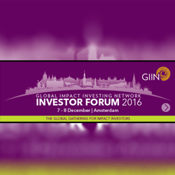 The GIIN Investor Forum    7 - 8 December 2016, Amsterdam, the Netherlands