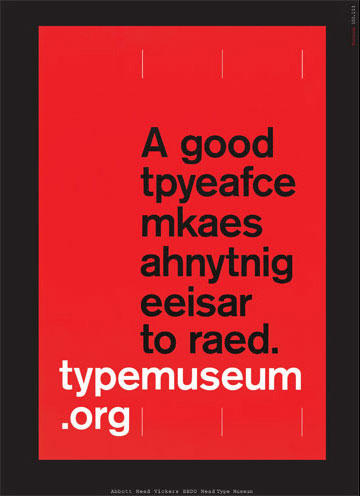 A good typeface makes anything easier to read. Typemuseum.org dixit