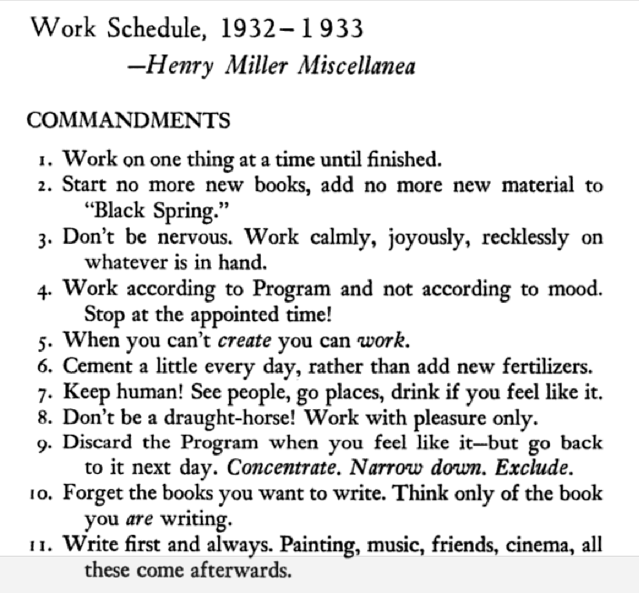 And here are the rest of Mr. Henry Miller's work commandments. I need to pay close attention to no. 10 today.