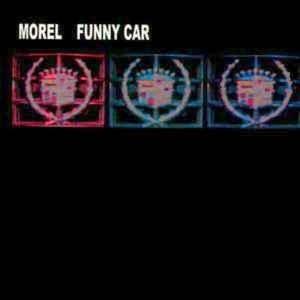 Morel - Funny Car (Love Is Dead)