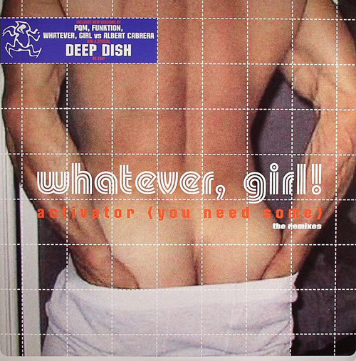 Whatever, Girl - Activator (You Need Some) (The Remixes)