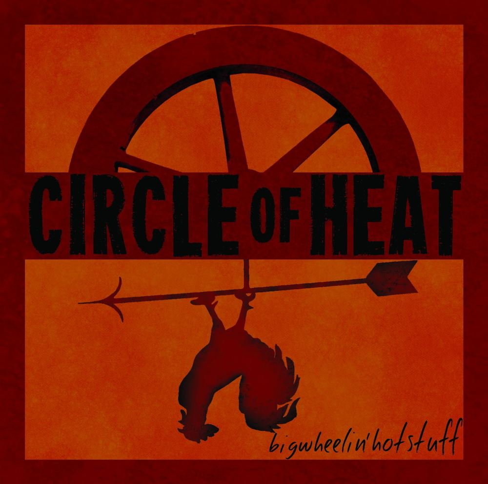 Circle of Heat - Big Wheelin' Hot Stuff