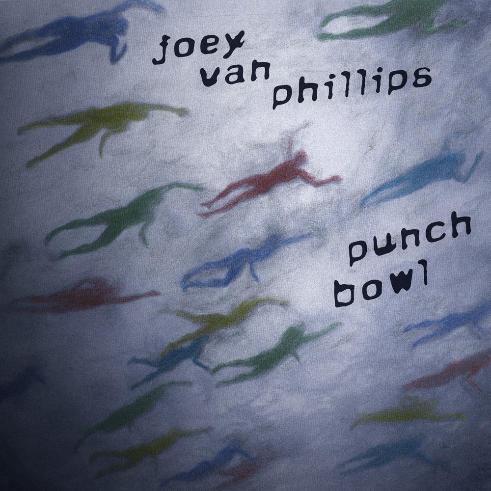 Joey Van Phillips - Punch Bowl