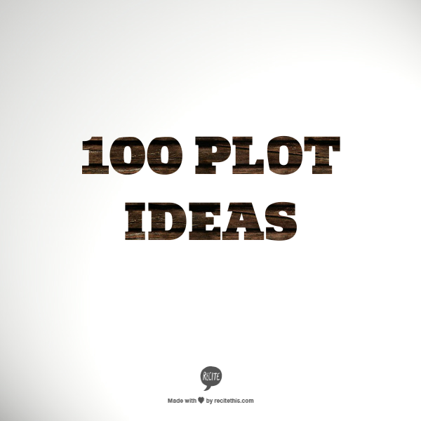 100 Plot Ideas — Shayla Raquel