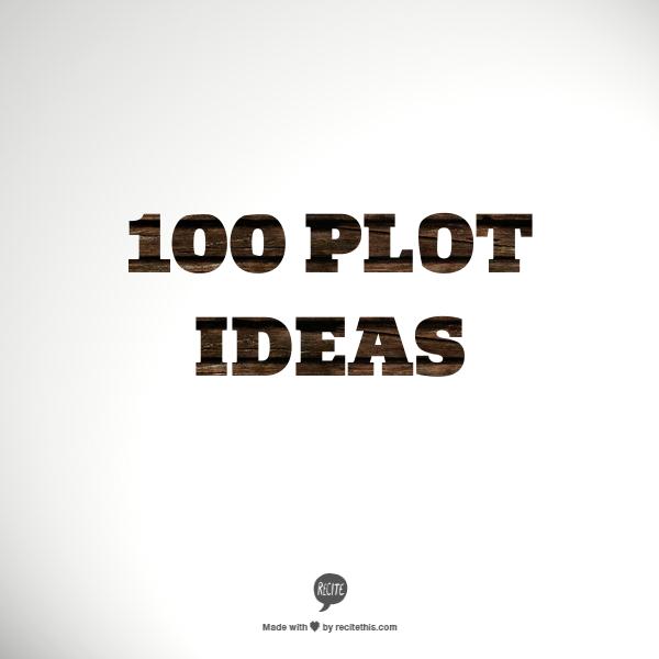 100 Plot Ideas — Shayla Raquel