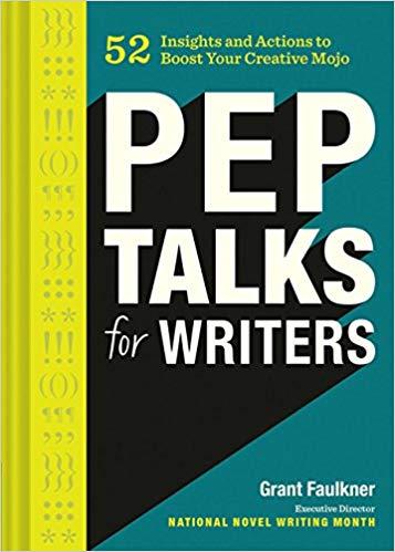 Pep Talks for Writers - Grant Faulkner