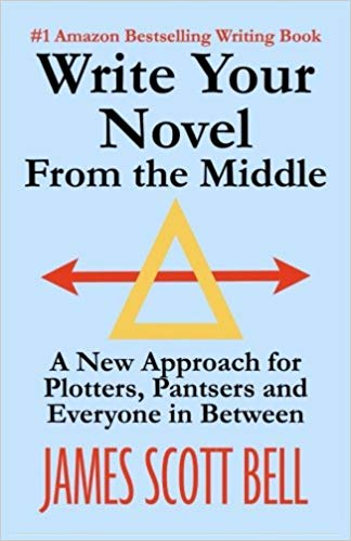 Write Your Novel from the Middle - James Scott Bell
