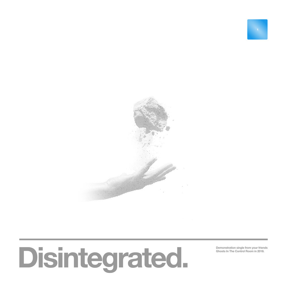Disintegrated  Cover art for Disintegrated, the first single released by Tacoma music project Ghosts In The Control Room. // For GITCR