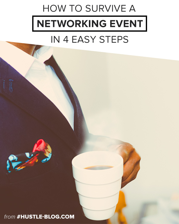 HUSTLE-BLOG.COM // How to Survive a Networking Event in 4 Easy Steps. These things don't have to be stressful, here are a few tips to get in, get out, and maximize your time!
