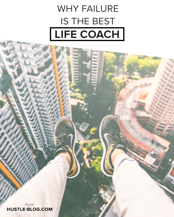 HUSTLE-BLOG.COM // Why Failure is the Best Life Coach // How to learn and learn to love your career struggles.