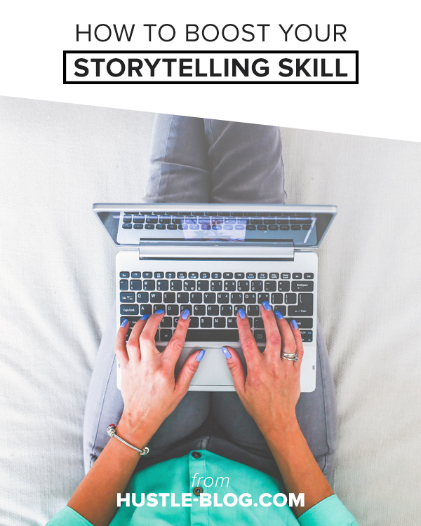 HUSTLE-BLOG.COM // How to Boost Your Storytelling Skill