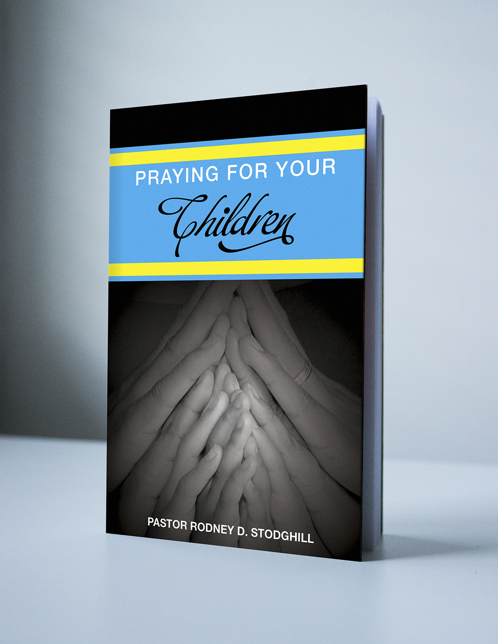 PRAYING FOR YOUR CHILDREN - PASTOR RODNEY D. STODGHILL