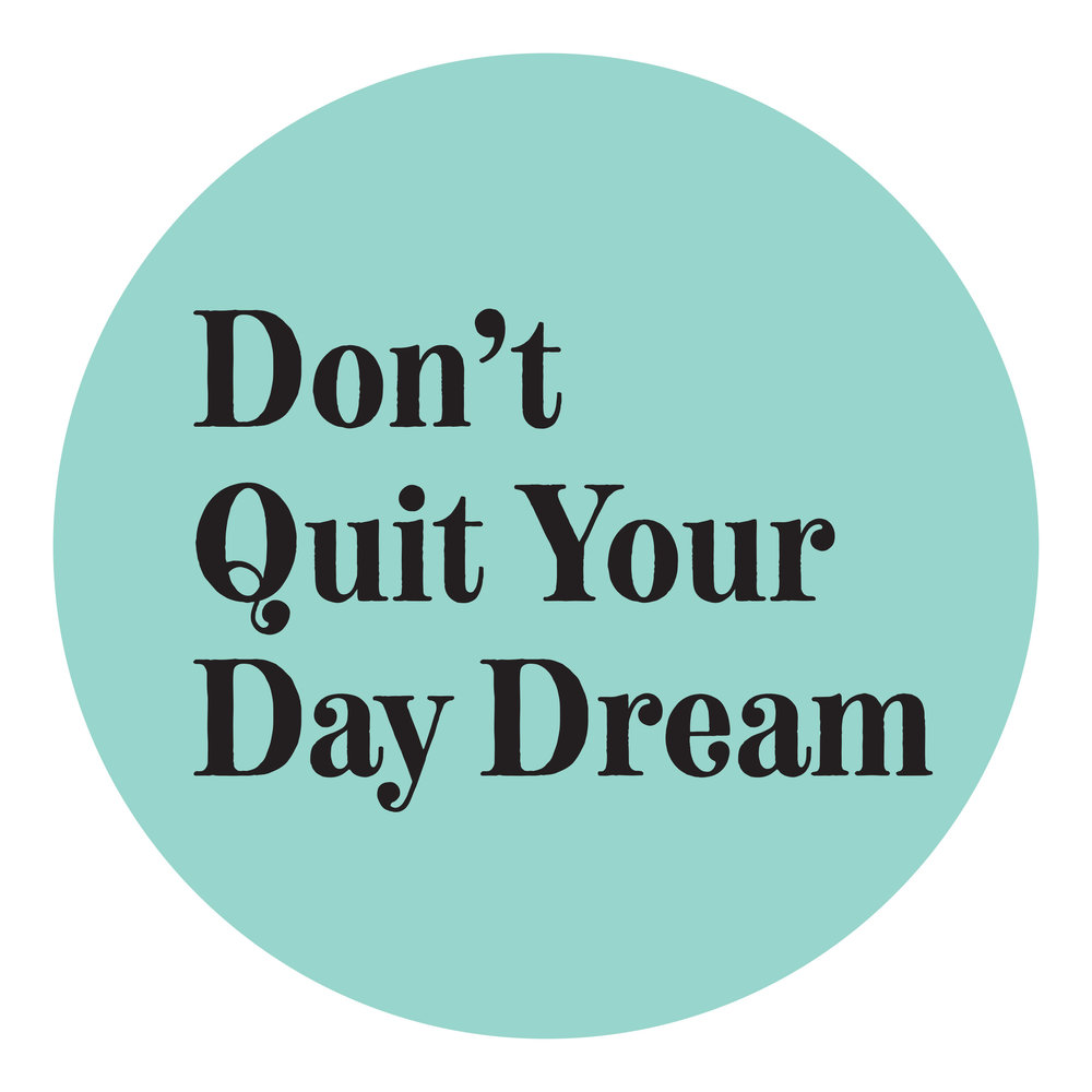 Don't_Quit_Your_Day_Dream.jpg