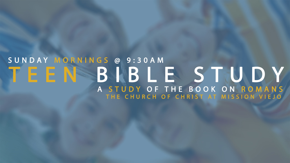 Teen Bible Class - Sunday mornings @ 9:30am.  Currently studying the book of Romans