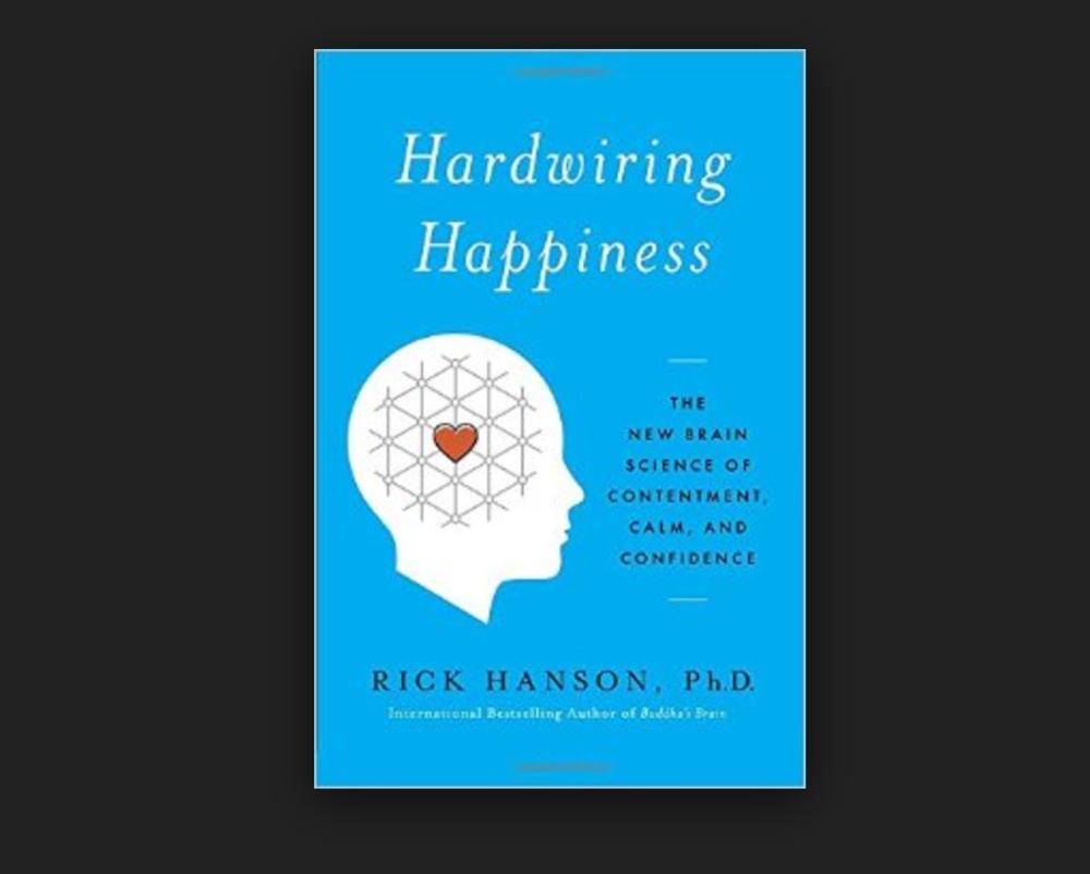 Hardwiring Happiness - Rick Hanson
