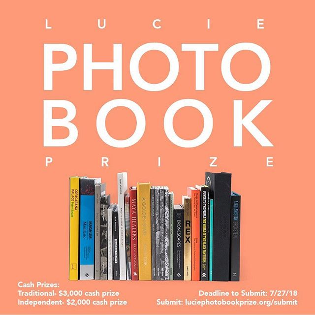 ONLY 1 DAY LEFT to submit to the 2nd Annual Lucie Photo Book Prize!  This is juried competition open to a diversity of book submissions- from traditionally published to prototypes, hand-made books and zines. Two cash prizes will be offered for the winning work in two categories: Traditional ($3,000) + Independent ($2,000). Extended Deadline: 7/27/2018  More info + submit at www.luciephotobookprize.org/submit !