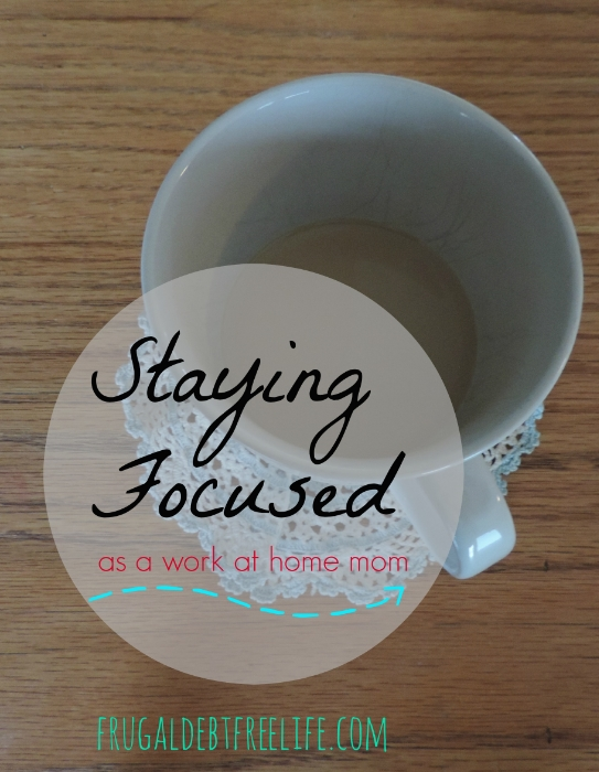 staying focused as a work at home mom how to be a work at home mom.jpg