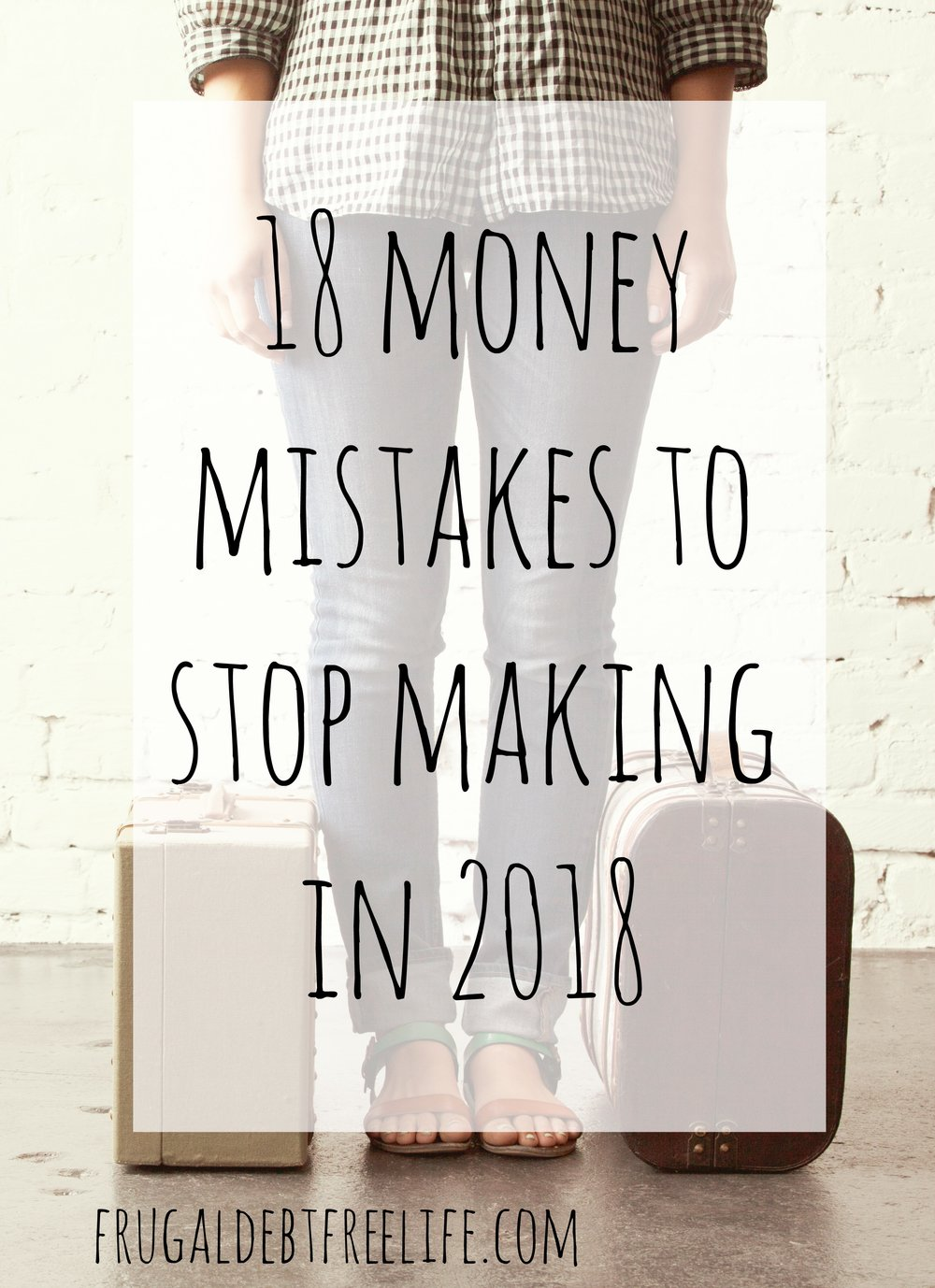 18 money mistakes to stop making in 2018.jpg