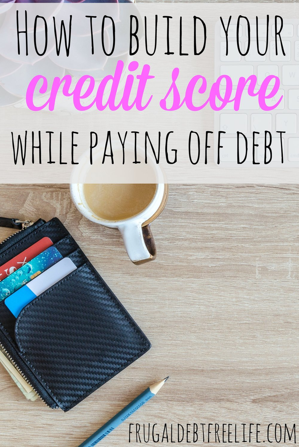 how to build your credit score while paying off debt how to build your credit score without a credit card .jpg