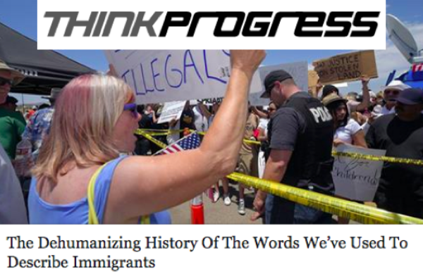 Think Progress: The Dehumanizing History of the Words We've Used to Describe Immigrants