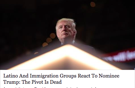 BuzzfeedNews:  Latino & Immigration Groups React to Nominee Trump: The Pivot is Dead