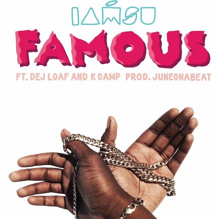 FAMOUS FT. DEJ LOAF AND K CAMP PROD. BY JUNEONABEAT