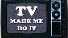 TV Made Me Do It.jpg