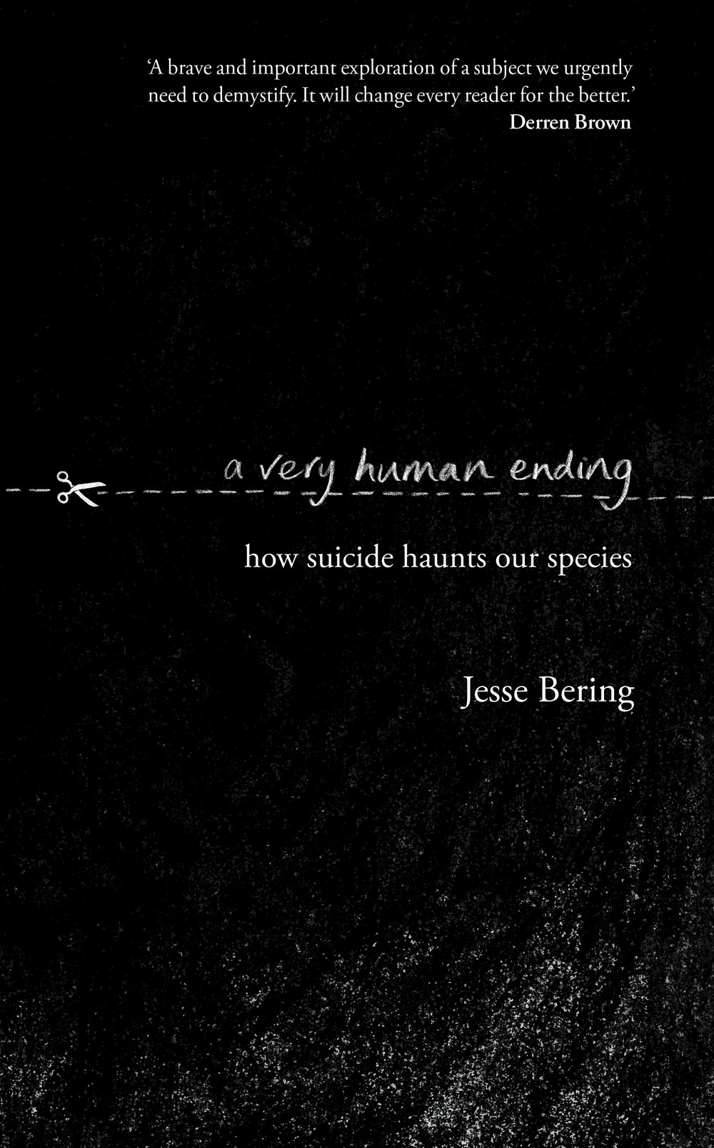 A Very Human Ending: How Suicide Haunts our Species  UK edition (August 2018) Publisher:  Doubleday  ISBN: 978-0857524515