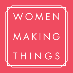 WOMEN MAKING THINGS
