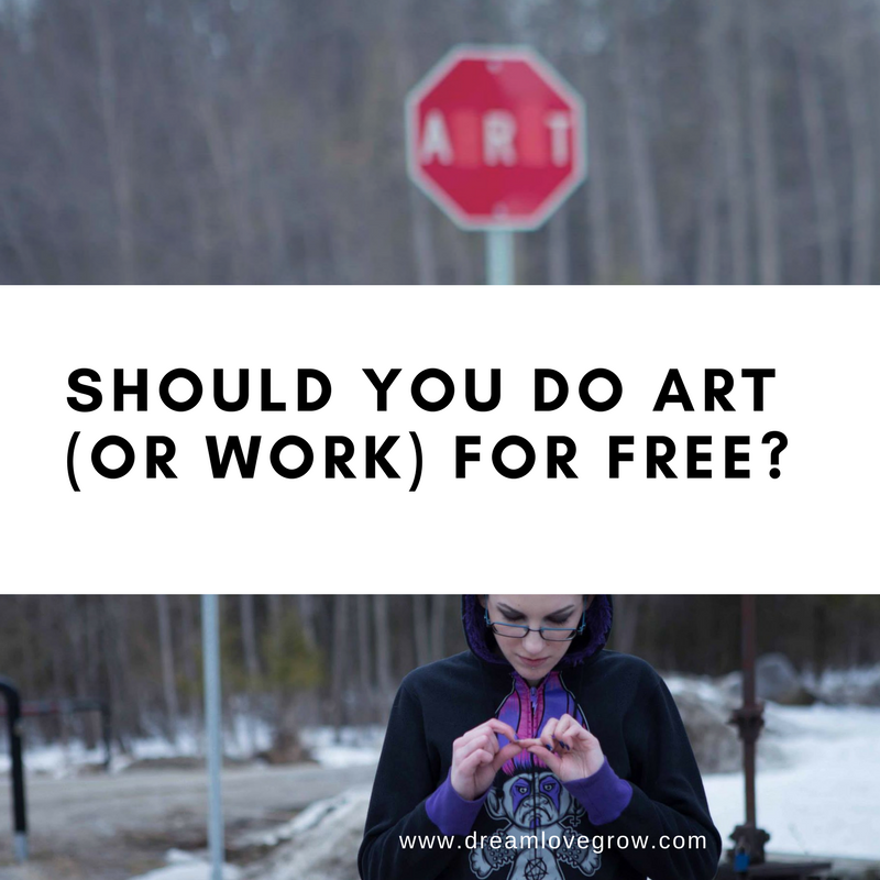 should artists work for free, should you work for free dream love grow ottawa female artist entrepreneur