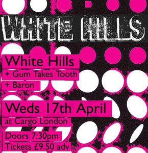 White Hills - Cargo, 17th April More info...