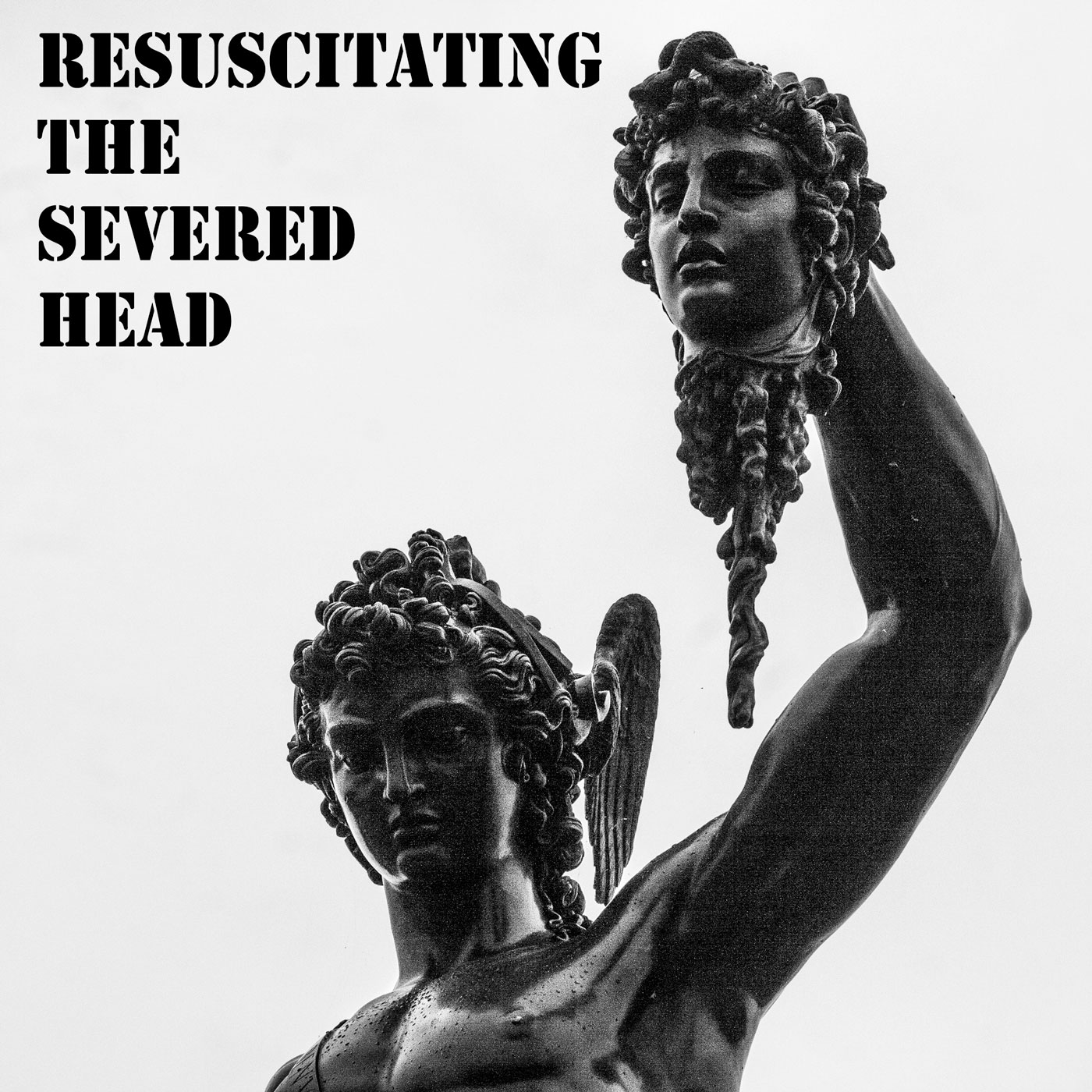 Resuscitating the Severed Head - Resuscitating The Severed Head