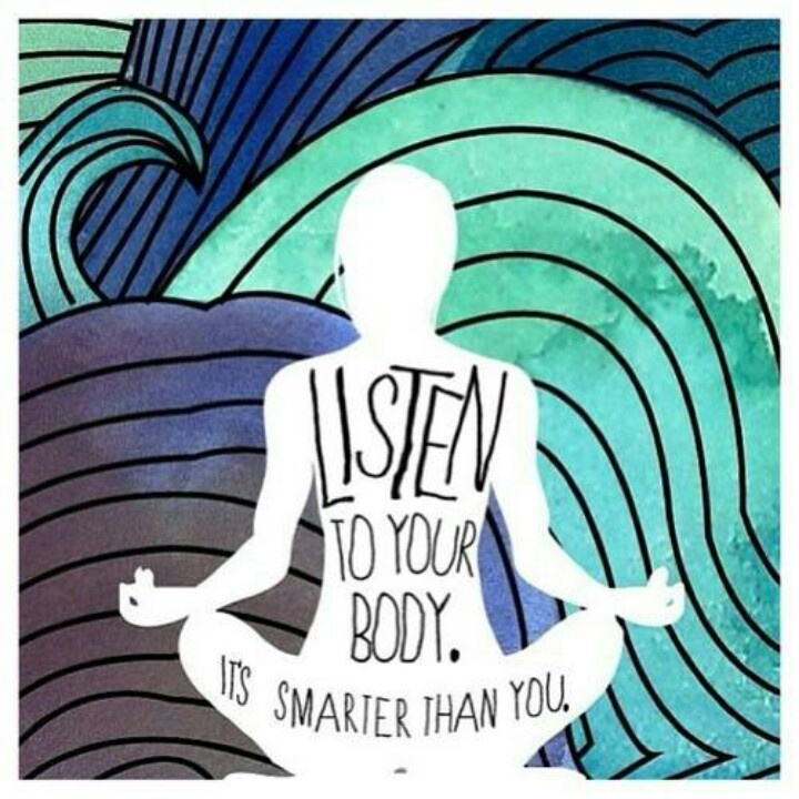 listen to you body, its smarter than you.jpeg