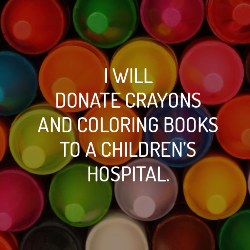I will donate crayons and coloring books to a children\'s hospital ...