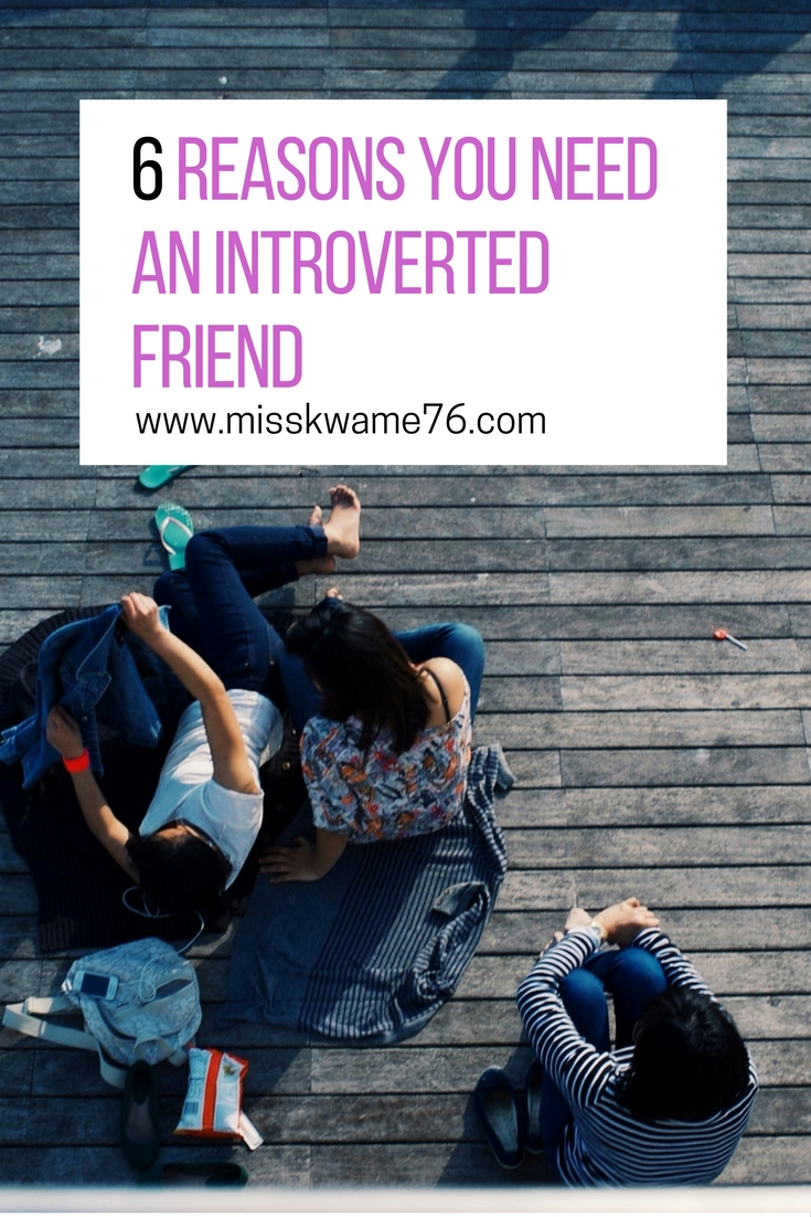 6 reasons why you need an introverted friend or friends.jpg