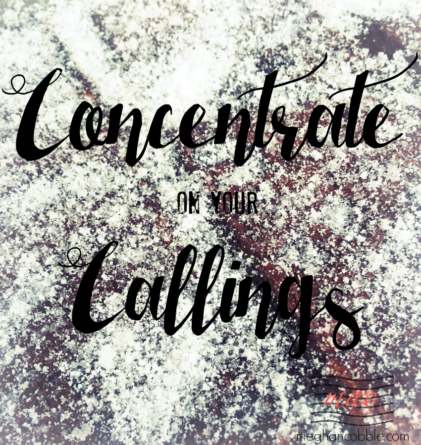 concentrate on your callings