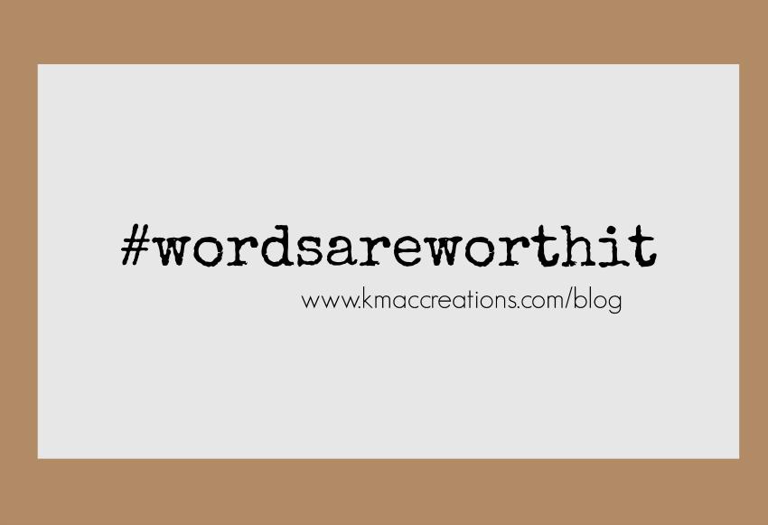 #wordsareworthit-850